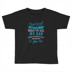hug my dad Toddler T-shirt | Artistshot