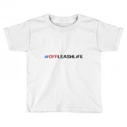 #offleashlife Toddler T-shirt | Artistshot