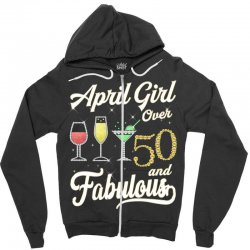 april girl over 50 & fabulous Zipper Hoodie | Artistshot