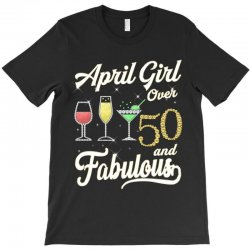 april girl over 50 & fabulous T-Shirt | Artistshot