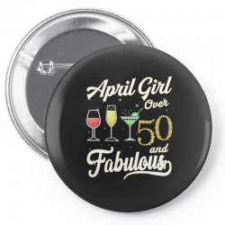 april girl over 50 & fabulous Pin-back button | Artistshot