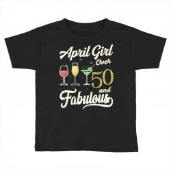 april girl over 50 & fabulous Toddler T-shirt | Artistshot