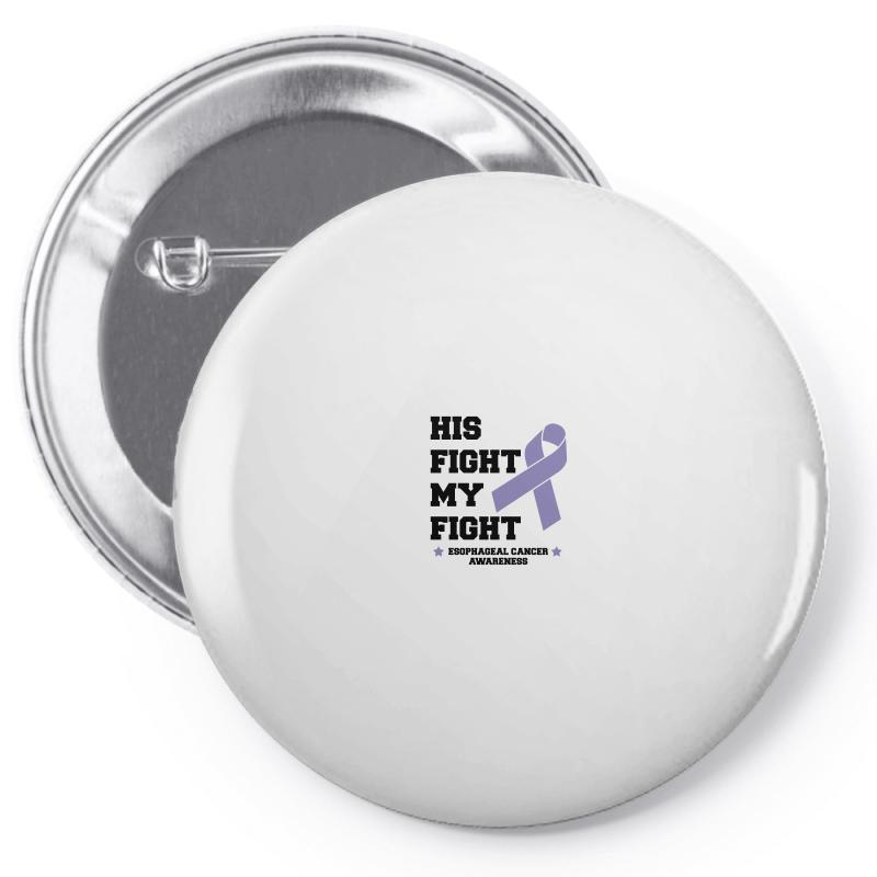 His Fight My Fight Esophageal Cancer For Light Pin-back Button   Artistshot