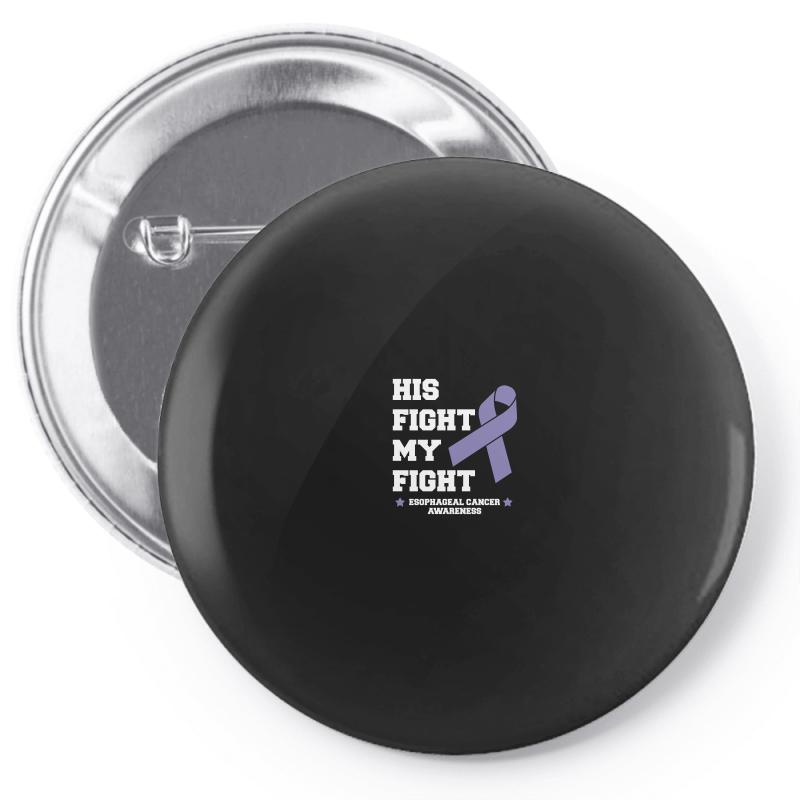 His Fight My Fight Esophageal Cancer For Dark Pin-back Button | Artistshot
