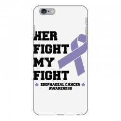 her fight my fight esophageal cancer for light iPhone 6 Plus/6s Plus Case | Artistshot