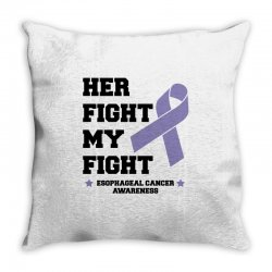 her fight my fight esophageal cancer for light Throw Pillow | Artistshot