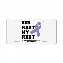 her fight my fight esophageal cancer for light License Plate | Artistshot