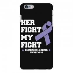 her fight my fight esophageal cancer for dark iPhone 6 Plus/6s Plus Case | Artistshot