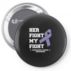 her fight my fight esophageal cancer for dark Pin-back button | Artistshot