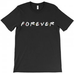 forever of the friends parody T-Shirt | Artistshot
