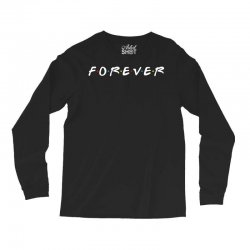 forever of the friends parody Long Sleeve Shirts | Artistshot
