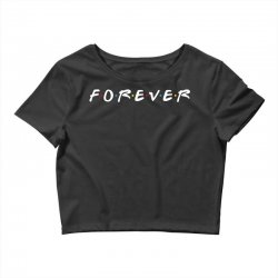 forever of the friends parody Crop Top | Artistshot