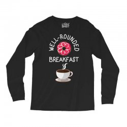 well rounded breakfast Long Sleeve Shirts | Artistshot