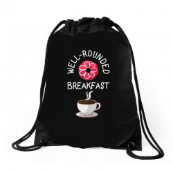 well rounded breakfast Drawstring Bags | Artistshot