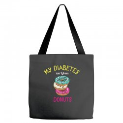 my diabetes isn't from donuts Tote Bags | Artistshot