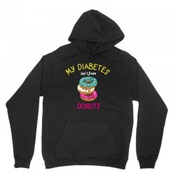 my diabetes isn't from donuts Unisex Hoodie | Artistshot