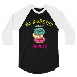 my diabetes isn't from donuts 3/4 Sleeve Shirt | Artistshot