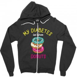 my diabetes isn't from donuts Zipper Hoodie | Artistshot