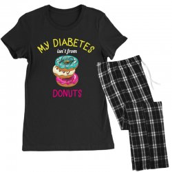 my diabetes isn't from donuts Women's Pajamas Set | Artistshot