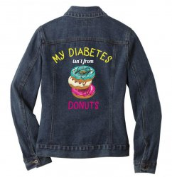 my diabetes isn't from donuts Ladies Denim Jacket | Artistshot