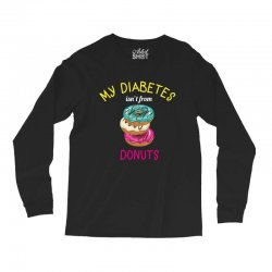 my diabetes isn't from donuts Long Sleeve Shirts | Artistshot