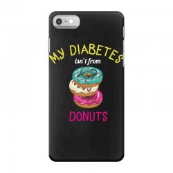 my diabetes isn't from donuts iPhone 7 Case | Artistshot