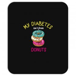 my diabetes isn't from donuts Mousepad | Artistshot