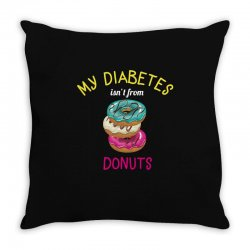 my diabetes isn't from donuts Throw Pillow | Artistshot