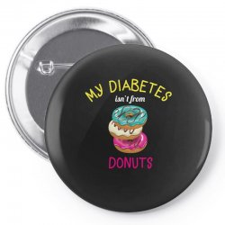 my diabetes isn't from donuts Pin-back button | Artistshot