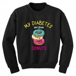 my diabetes isn't from donuts Youth Sweatshirt | Artistshot