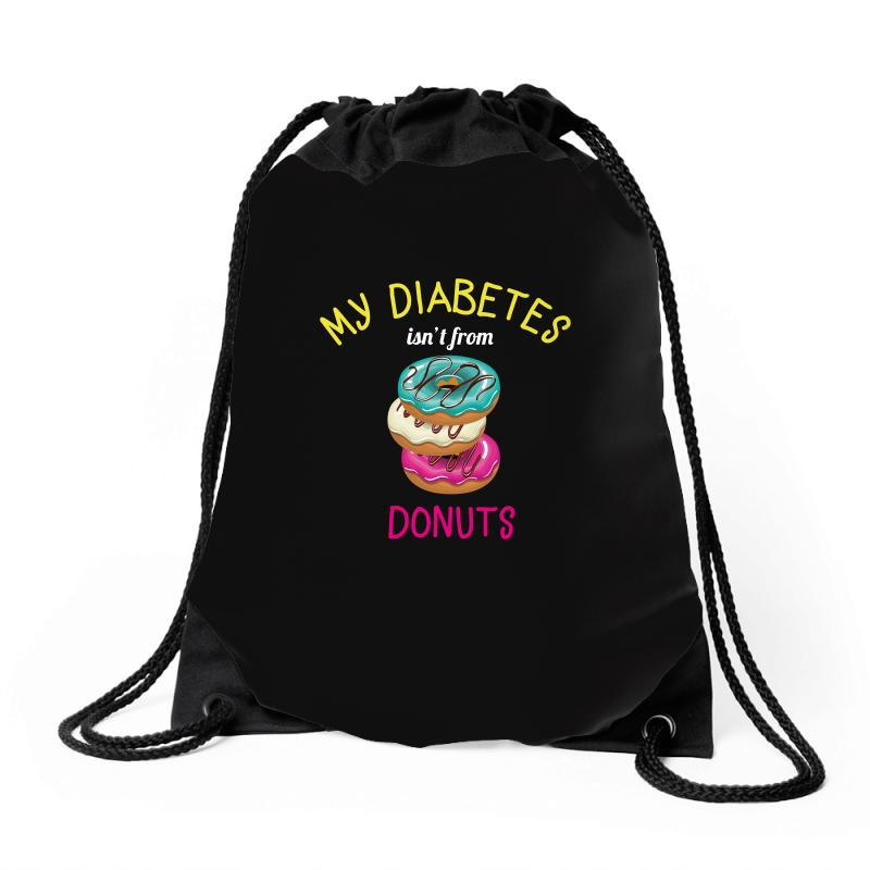 My Diabetes Isn't From Donuts Drawstring Bags | Artistshot