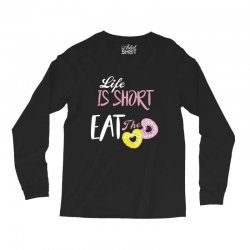 life is short eat the donut Long Sleeve Shirts | Artistshot
