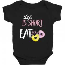 life is short eat the donut Baby Bodysuit | Artistshot
