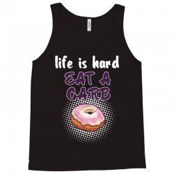 life is hard eat a carb Tank Top   Artistshot