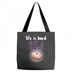 life is hard eat a carb Tote Bags   Artistshot