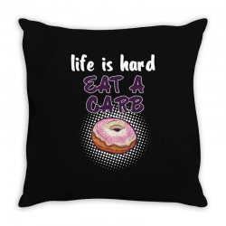 life is hard eat a carb Throw Pillow   Artistshot