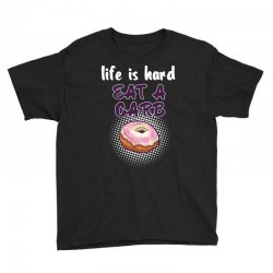 life is hard eat a carb Youth Tee   Artistshot