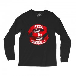 free the dumbbells Long Sleeve Shirts | Artistshot