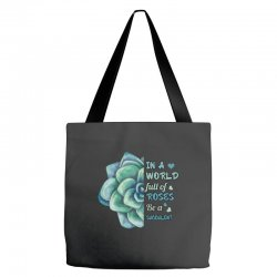 in a world full of roses be a succulent Tote Bags | Artistshot