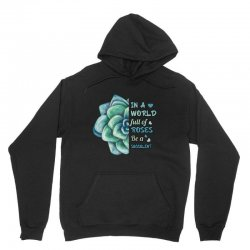 in a world full of roses be a succulent Unisex Hoodie | Artistshot