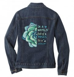 in a world full of roses be a succulent Ladies Denim Jacket | Artistshot