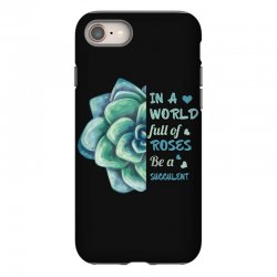 in a world full of roses be a succulent iPhone 8 Case | Artistshot