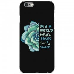 in a world full of roses be a succulent iPhone 6/6s Case | Artistshot