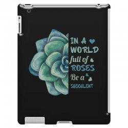 in a world full of roses be a succulent iPad 3 and 4 Case | Artistshot