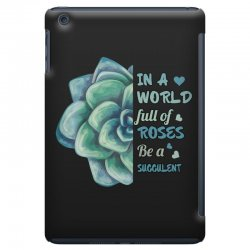 in a world full of roses be a succulent iPad Mini Case | Artistshot