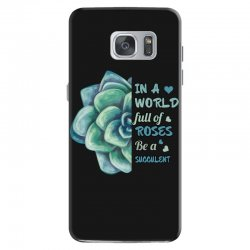 in a world full of roses be a succulent Samsung Galaxy S7 Case | Artistshot