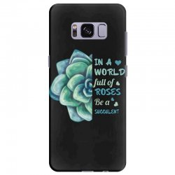 in a world full of roses be a succulent Samsung Galaxy S8 Plus Case | Artistshot