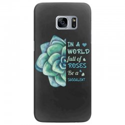 in a world full of roses be a succulent Samsung Galaxy S7 Edge Case | Artistshot