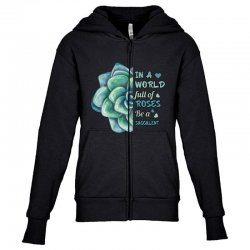 in a world full of roses be a succulent Youth Zipper Hoodie | Artistshot