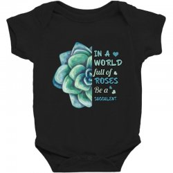 in a world full of roses be a succulent Baby Bodysuit | Artistshot